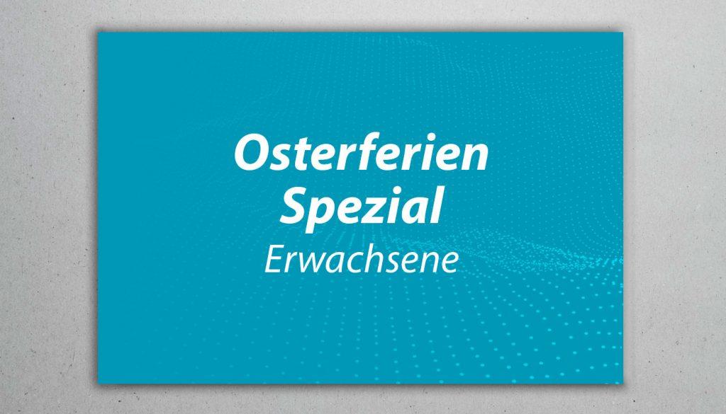 Osterferien Spezial Erwachsene 2020